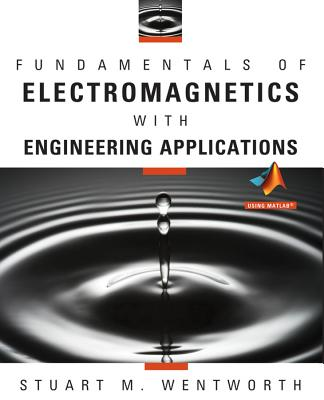 Fundamentals of Electromagnetics With Engineering Applications By Wentworth, Stuart M.